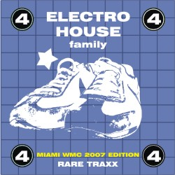 ELECTRO HOUSE FAMILY VOL 4 - MIAMI WMC 2007 EDITION