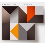 MILKY DISCO THREE - TO THE STARS