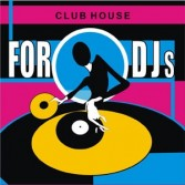 CLUB HOUSE FOR DJS ONLY VOLUME 4