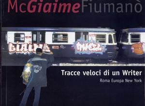 MC GIAIME FIUMANO' - TRACCE VELOCI DI UN WRITER