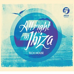 RULE 5 PRESENTS ALL RIGHT IN IBIZA - TECH HOUSE VOL.1