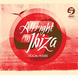 RULE 5 PRESENTS ALL RIGHT IN IBIZA - VOCAL HOUSE VOL.1