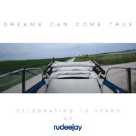 DREAMS CAN COME TRUE-CELEBRATING 10 YEARS OF RUDEEJAY