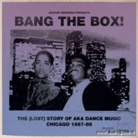 BANG THE BOX - THE (LOST) STORY OF AKA DANCE MUSIC CHICAGO 1987/88