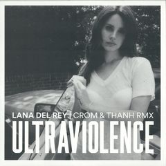ULTRAVIOLENCE (CROM/THANH RMX)