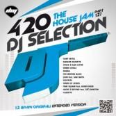 DJ SELECTION 420 THE HOUSE JAM PART 127