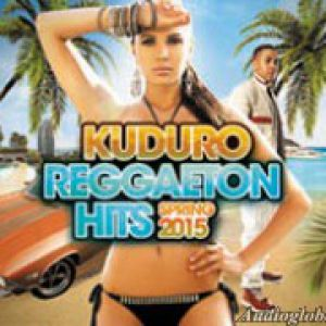 KUDURO REGGAETON HITS SPRING 2015