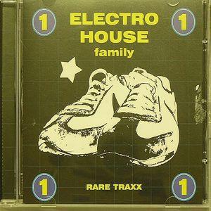ELECTRO HOUSE FAMILY RARE TRAXX VOL. 1