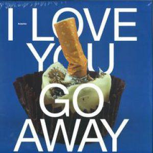 I LOVE YOU GO AWAY