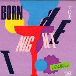 BORN FOR THE NIGHT