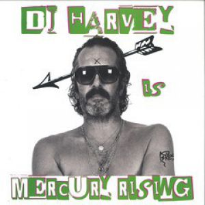 DJ HARVEY IS THE SOUND OF MERCURY RISING VOL. II