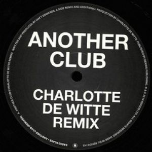 ANOTHER CLUB (CHARLOTTE DE WITTE/SRVD RMXS)