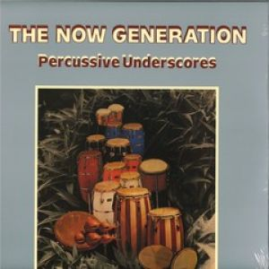THE NOW GENERATION PERCUSSIVE UNDERSCORES