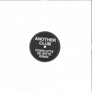 ANOTHER CLUB (CHARLOTTE DE WITTE/SRVD RMXS) WHITE VINYL