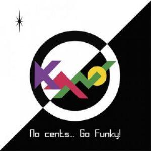 NO CENTS...GO FUNKY! LP